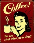 coffee, you can sleep when you're dead